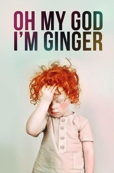 Gingers are so cute! I know I'm Mexican, and my hubby may be white but there's no gingers in his family.... And yet I hope for a little ginger child lol