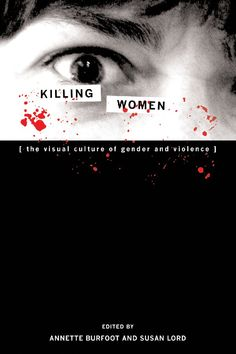 Killing women : the visual culture of gender and violence / Annette Burfoot and Susan Lord, editors. -- Ontario : Wilfred Laurier University Press, imp. 2013 en http://absysnet.bbtk.ull.es/cgi-bin/abnetopac?TITN=527762