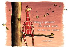 Nothing is permanent in this wicked world, not even our troubles. Giraffe Quotes, Giraffe Art, Giraffe Pictures, Funny Encouragement, Spiritual Animal, Nothing Is Permanent, My Buddy, Having A Bad Day, Cheer Up