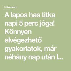 A lapos has titka napi 5 perc jóga! Könnyen elvégezhető gyakorlatok, már néhány nap után látható az eredmény! - Ketkes.com Workout Without Gym, Lets Do It, Natural Life, Yoga Poses, Pilates, Health Fitness, How To Plan, Sports, Laziness