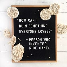 """How can I ruin something everyone loves?"" -person who invented rice cakes ✔️RICE = good ✔️CAKE = amazing ✔️RICE CAKES = styrofoam garbage food that tastes like disappointment and regret. #fulcandles #fulcandlessays letterboard funny quotes dieting, FUL candles,"