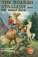 The Golden Stallion and the Wolf Dog y Rutherford Montgomery
