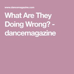 What Are They Doing Wrong? - dancemagazine