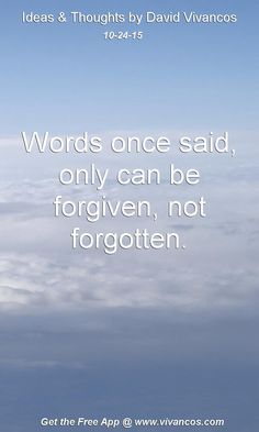 Words once said, only can be forgiven, not forgotten. [October 24th 2015] https://www.youtube.com/watch?v=5iMeV0NyQMc