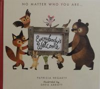 Everybody's Welcome Patricia Hegarty and Greg Abbott Caterpillar Books In our increasingly troubled times, picture books such as this, with its strong inclusivity message, are more important than e…