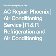 AC Repair Phoenix | Air Conditioning Service | R & R Refrigeration and Air Conditioning
