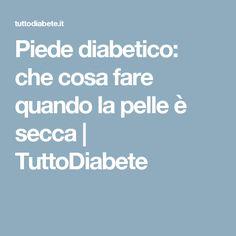 Piede diabetico: che cosa fare quando la pelle è secca | TuttoDiabete