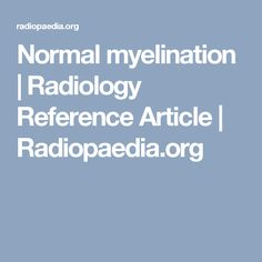 Normal myelination | Radiology Reference Article | Radiopaedia.org