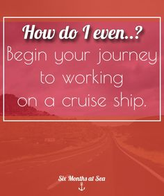 How do I even? Your journey to working on a cruise ship.