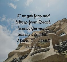 Quotes about I've got fans and letters from Israel, France Germany, Sweden, London, Africa. T... #DMX   with images background, share as cover photos, profile pictures on WhatsApp, Facebook and Instagram or HD wallpaper - Best quotes