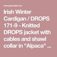 """Irish Winter Cardigan / DROPS 171-9 - Knitted DROPS jacket with cables and shawl collar in """"Alpaca"""" and """"Kid-Silk"""". Size S-XXXL. - Free pattern by DROPS Design"""