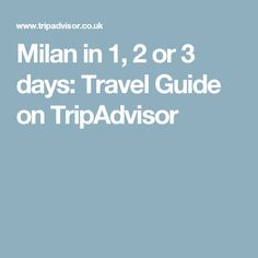 Milan in 1, 2 or 3 days: Travel Guide on TripAdvisor