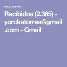 Recibidos (2.365) - yorckatorres@gmail.com - Gmail