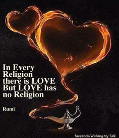 """Rumi: """"In every religion, there is Love. But, Love has no religion."""""""