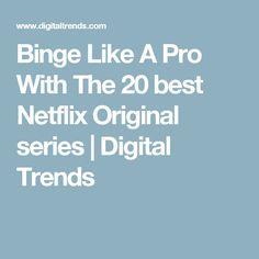 Binge Like A Pro With The 20 best Netflix Original series | Digital Trends