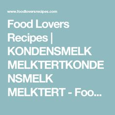 Food Lovers Recipes | KONDENSMELK MELKTERTKONDENSMELK MELKTERT - Food Lovers Recipes