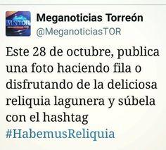 Este 28 de octubre publica una foto haciendo fila o disfrutando de la deliciosa reliquia lagunera y súbela a tus redes sociales con el hashtag #HabemusReliquia   Podrás verla durante la transmisión de @MeganoticiasTOR a las 9 de la noche por el 210 de Megacable. http://ift.tt/2e2RKxo
