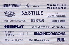 Lover of many of these people: FUN., The Lumineers, Walk the moon, Foster The People, Imagine Dragons, Vampire Weekend