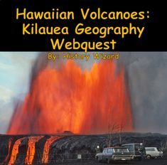 Hawaiian Volcanoes: Kilauea Geography Webquest by History Wizard