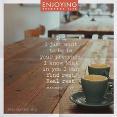 God I just want to be in Your presence. I know that in You I can find rest. Real rest. Matthew 11: 28