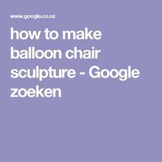 how to make balloon chair sculpture - Google zoeken