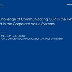 October, 2011 The Challenge of Communicating CSR: Is the Key Found in the Corporate Value Systems LINE SCHMELTZ, PH.D. STUDENT CENTRE FOR CORPORATE COMMUNIC. http://slidehot.com/resources/session-11-schelz.41833/