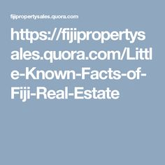 https://fijipropertysales.quora.com/Little-Known-Facts-of-Fiji-Real-Estate