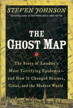 The Ghost Map (cholera epidemic in London)