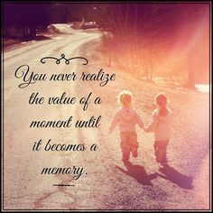 You never realize the value of a moment untik it becomes a memory. Sad Quotes, Great Quotes, Inspirational Quotes, Awesome Quotes, Qoutes, Motivational, The Value, Grief, Live Life