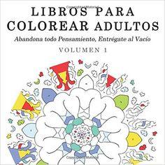 Libros para Colorear Adultos: Mandalas de Arte Terapia y Arte Antiestrés (Abandona todo Pensamiento, Entrégate al Vacío) (Volume 1) (Spanish Edition) (9781515017905): June Mansfield: Books