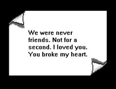 I think we were friends. But you did break my heart. You Broke My Heart, My Heart Is Breaking, Pretty Words, Mood Quotes, Random Quotes, 8 Bit, Quote Aesthetic, It Hurts, Love You