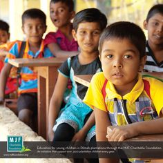 Education for young children in Dilmah plantation through the MJF Charitable Foundation. An initiative that supports over 3500 plantation children every year.