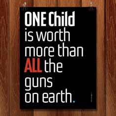 """"""" """"One child is worth more than all the guns on earth."""" - Chris Lozos for Gun Show Gallery. Great Quotes, Me Quotes, Inspirational Quotes, Refugees, March For Our Lives, Protest Signs, Protest Posters, Political Posters, Political Quotes"""