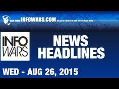 INFOWARS.COM News Headlines For Wednesday August 26 2015: Links Below In...
