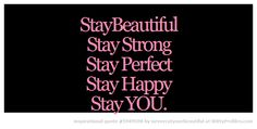 StayBeautiful Stay Strong Stay Perfect Stay Happy Stay YOU.  - Witty Profiles Quote 5949598 http://wittyprofiles.com/q/5949598