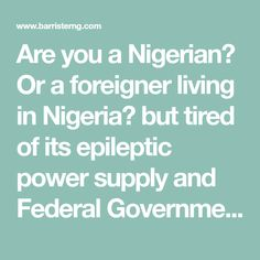 Are you a Nigerian? Or a foreigner living in Nigeria? but tired of its epileptic power supply and Federal Government's increase in Electricity Tarrif. National Grid, Solar Inverter, Law Books, Solar Energy, Tired, Politics, Blog, Federal, Text Posts