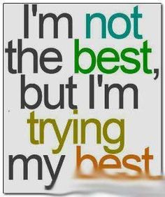 I'm not the Best, but I''m trying my Best. I am trying my Best and will not Settle for Less. Because I think I Deserve the Best and Don't Expect anything More or Less. Just the Best Ok }{ ■>} ■>}{ Today Quotes, Me Quotes, Motivational Quotes, Funny Quotes, Inspirational Quotes, Hater Quotes, Motivational Pictures, Friend Quotes, Famous Quotes