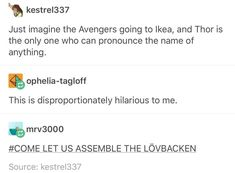 """""""The Avengers go to Ikea, and Thor is the only one who can pronounce the name of anything."""""""