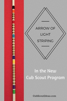 The Arrow of Light is Cub Scout's highest rank. In many packs, it's customary to honor Arrow of Light recipients with a plaque, a ceremonial arrow or both. One of the traditions observed by many packs is to put stripes on the shaft of the arrow to symboli