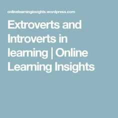 Extroverts and Introverts in learning – Online Learning Insights Introvert, Insight, Mindfulness, Writing, Learning, Studying, Teaching, Being A Writer, Consciousness