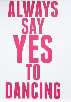 Always say yes to dancing. #dance #dancequotes