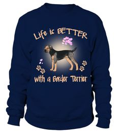 # Life Is Better With A Border Terrier Dog .  HOW TO ORDER:1. Select the style and color you want: 2. Click Reserve it now3. Select size and quantity4. Enter shipping and billing information5. Done! Simple as that!TIPS: Buy 2 or more to save shipping cost!Life Is Better With A Border Terrier DogThis is printable if you purchase only one piece. so dont worry, you will get yours.Guaranteed safe and secure checkout via:Paypal | VISA | MASTERCARD