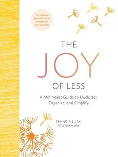 The Joy of Less: A Minimalist Guide to Declutter, Organiz...