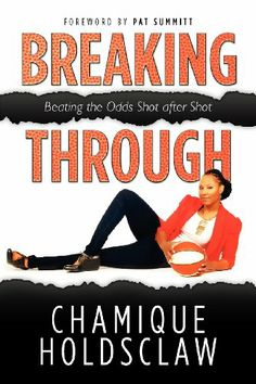 Breaking Through: Beating The Odds Shot after Shot (Volume 1) by Chamique Holdsclaw