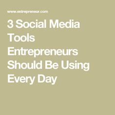 3 Social Media Tools Entrepreneurs Should Be Using Every Day