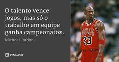 O talento vence jogos, mas só o trabalho em equipe ganha campeonatos.... Frase de Michael Jordan.