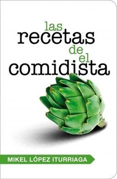 Las recetas de El Comidista (Mikel López Iturriaga)