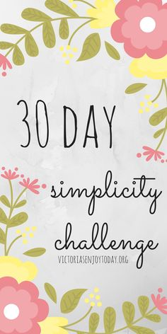 Welcome to the 30 Day Simplify Challenge! I have created a print-out for you containing 30 days and 30 ways to simplify your life. Enjoy today, everyone! ➳ :