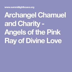 Archangel Chamuel and Charity - Angels of the Pink Ray of Divine Love