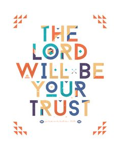 The Lord will be Your trust - Proverbs 3:26. Designed by Josh Warren.